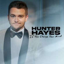 Hunter Hayes - If You Change Your Mind