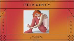DOWNLOAD MP3: Stella Donnelly - If I Could Cry (it would feel like this)