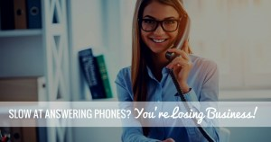 Slow At Phone Answering? You're Losing Business!