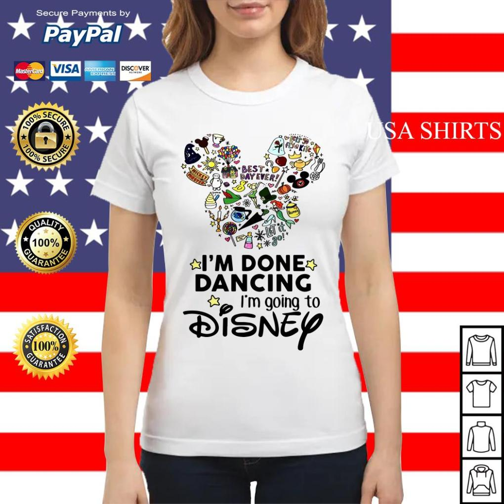 I'm done dancing I'm going to Disney Ladies tee