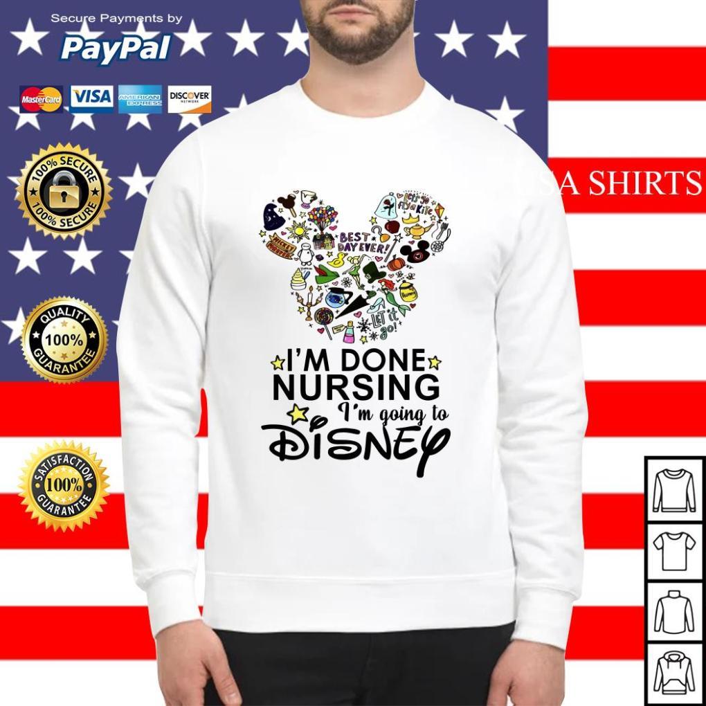 I'm done nursing I'm going to Disney Sweater