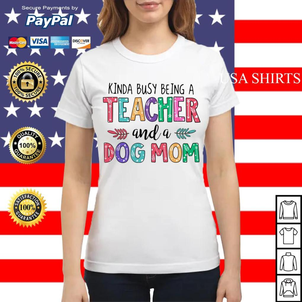Kinda busy being a teacher and a dog mom Ladies tee