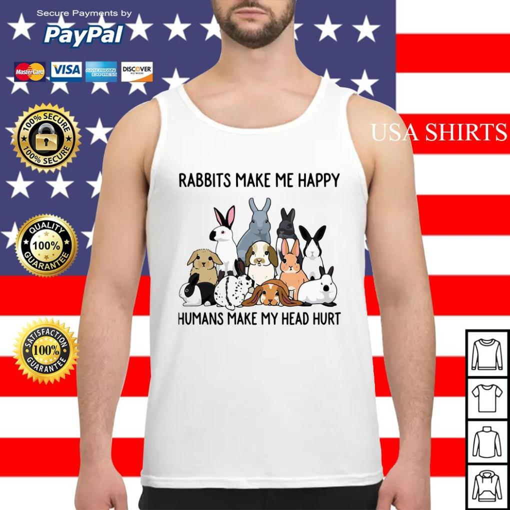 Rabbits make me happy humans make my head hurt Tank top