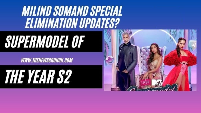 Supermodel of the Year Season 2 Elimination Who Will Be Eliminated in Milind Soman's Special Episode