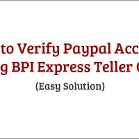 How to Verify Paypal Account Using BPI Express Teller Card