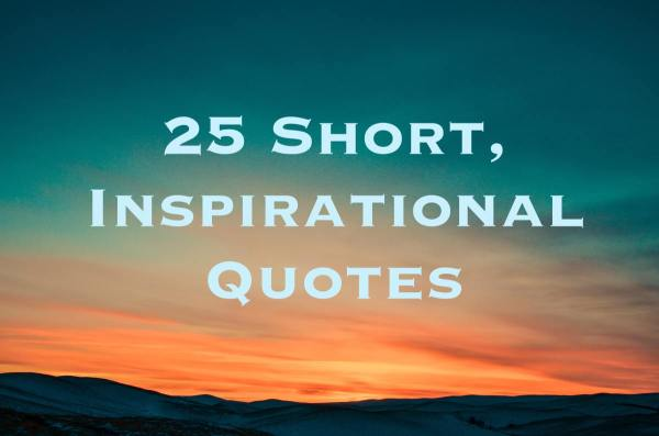 25 Short Inspirational Quotes and Sayings | LetterPile