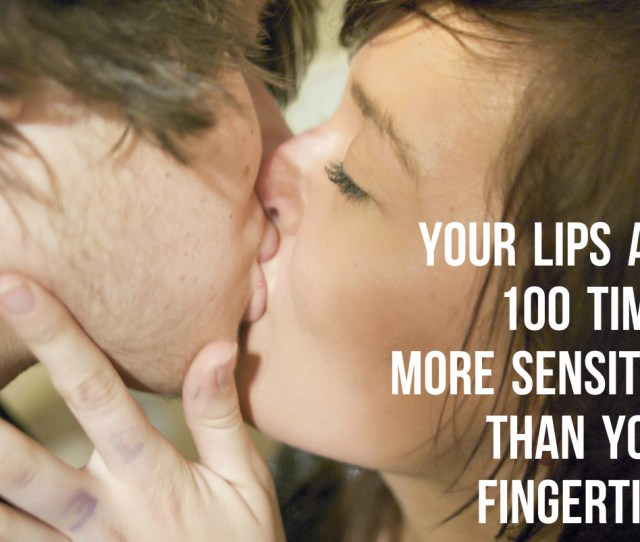 Did You Know Your Lips Are  Times More Sensitive Than Your Fingertips