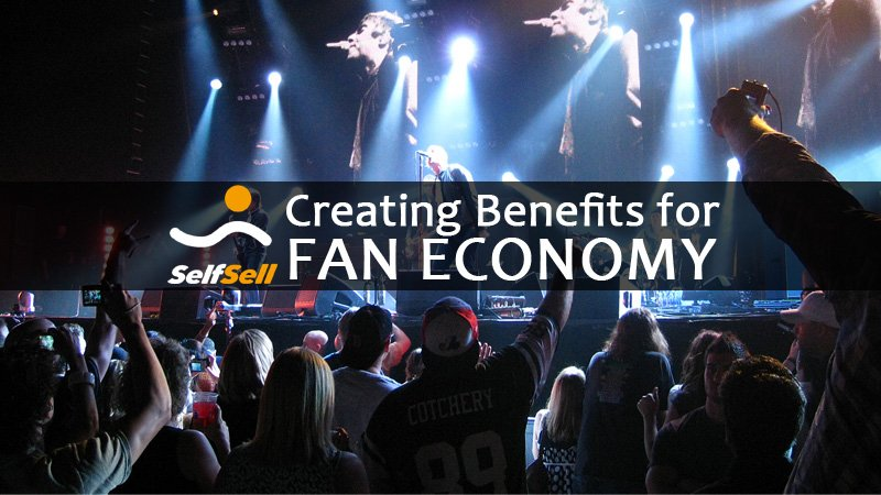 SelfSell 11 - SelfSell is creating Benefits for Fan Economy