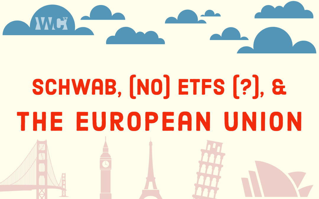 Schwab no longer selling U.S.-based ETFs to Clients in the European Union: Our FAQ