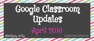 Google Classroom Updates - April 2016