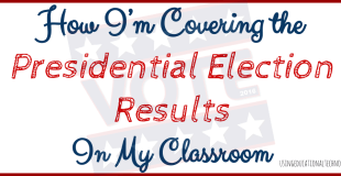 How I'm Covering Election Results In My Classroom