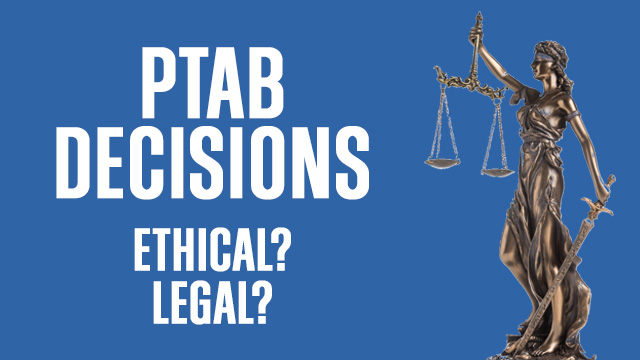 PTAB Decisions Raise Legal and Ethical Questions