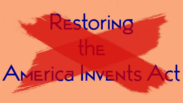 Restoring the America Invents Act - NO