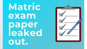 Matric exam Paper leaked, Pakistan education system flaws