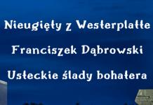 """""""Nieugięty z Westerplatte - Franciszek Dąbrowski. Usteckie ślady bohatera"""". - ustka24.info"""