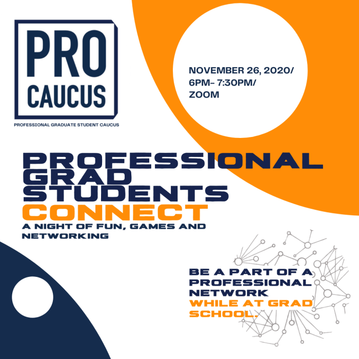 Picture of the Event Poster for the Professional Grad Students. The event is titled Professional Grad Students Connect: A night of fun, games, and networking. Be part of a professional network while at grad school. The event will be on November 26th, 2020 from 6pm to 7:30pm on Zoom.
