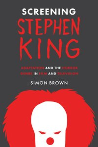 Screening Stephen King Adaptation and the Horror Genre in Film and     Screening Stephen King