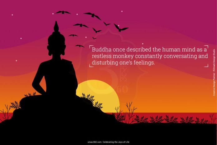 Human mind is like a resltess monkey.