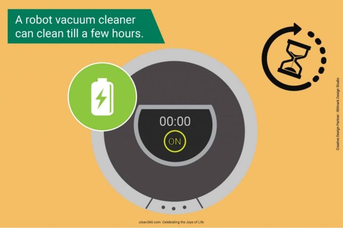 A robot vacuum cleaner can clean till a few hours.