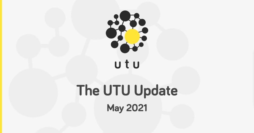 UTU Update May 2021
