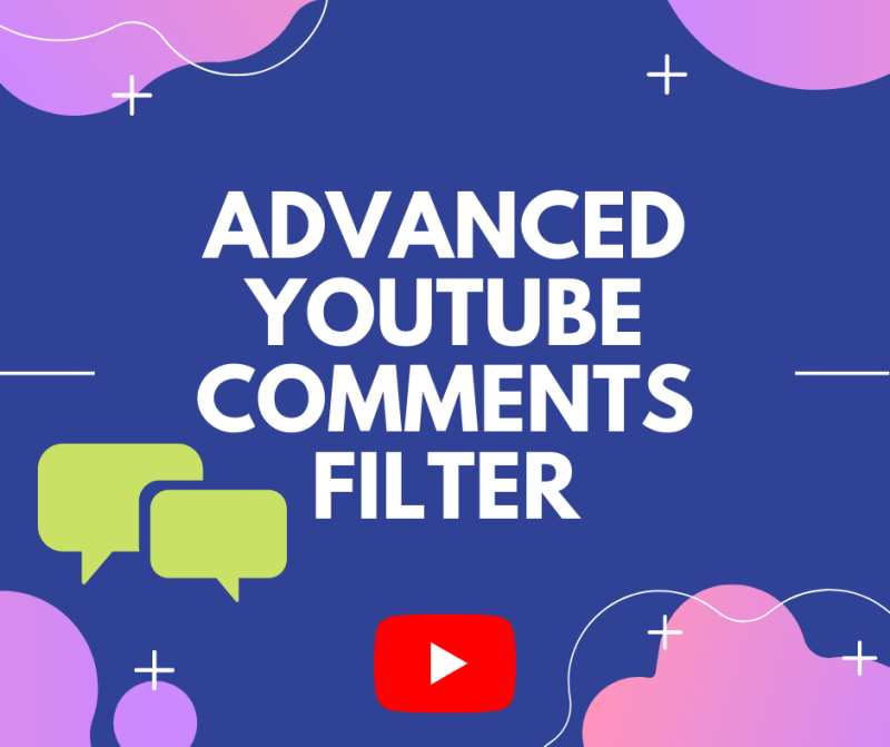 Advanced YouTube comments filter