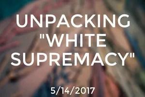 "Unpacking ""White Supremacy"""