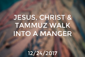 Jesus, Christ, and Tammuz walk into a Manger