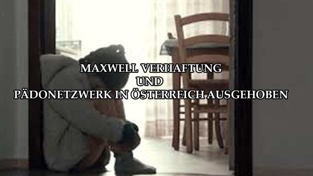 Pädogate und Kindesmissbrauch – Maxwell Verhaftung und Netzwerk in Österreich ausgehoben