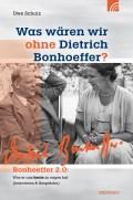 Was wären wir ohne Dietrich Bonhoeffer
