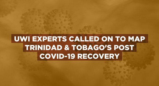 UWI-experts-called-on-to-map-Trinidad-and-Tobagos-post-COVID-19-recovery