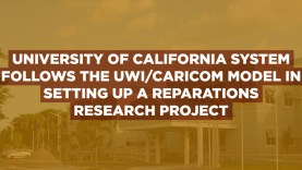 University-Of-California-System-follows-The-UWI-CARICOM-Model-in-setting-up-a-Reparations-Research-Project2