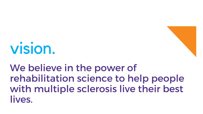 """This image describes the vision of the University of Washington Multiple Sclerosis Rehabilitation and Wellness Research Center: """"We believe in the power of rehabilitation science to help people with multiple sclerosis live their best lives."""""""