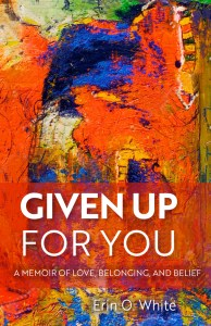 Given Up for You, by Erin O. White