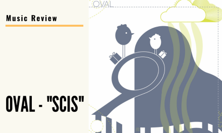"Lo-fi High Five Reviews: Oval – ""Scis"""