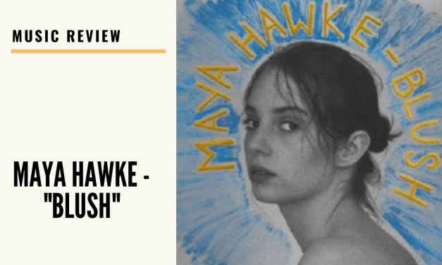 "Lo-fi high-five music reviews: Maya Hawke – ""Blush""(2020)"