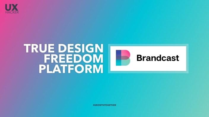 Introducing BRANDCAST | The True Design Freedom Platform For Designers | UX Hacker