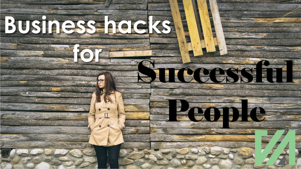 Top Business Hacks for Successful People