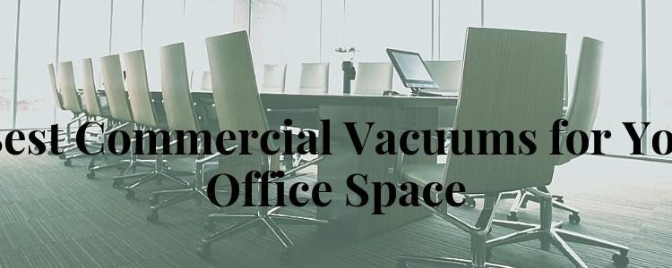 5 Best Commercial Vacuums for Your Office Space, Vacuum Fanatics