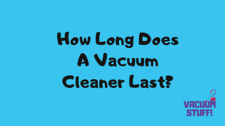 how long does a vacuum cleaner last - title image