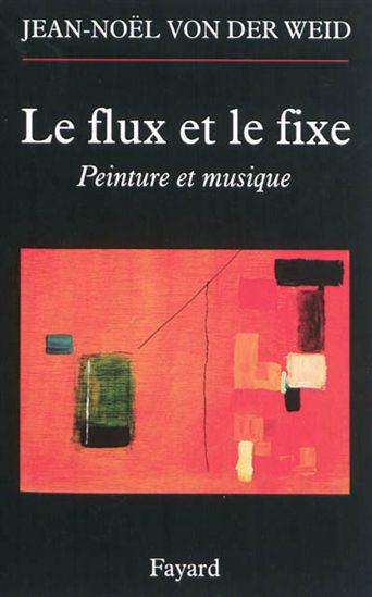 Jean-Noël von der Weid - Le flux et le fixe
