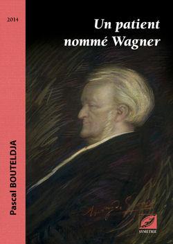 Un patient nommé Wagner - Pascal Bouteldja