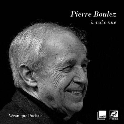 Pierre Boulez à voix nue - Éditions symétrie
