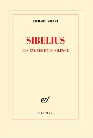 Sibelius - Les cygnes et le silence - Richard Millet