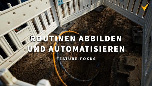 """Titelbild. Zeigt einen offenen Baugraben. Overlay-Text: """"Routinen abbilden und automatisieren. Feature-Fokus""""."""