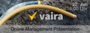 """Titelbild, das einen Baugraben und das Logo von Vaira zeigt. Dazu sind die Daten 22. Juli und 16 Uhr angegeben. Im Fußbereich steht mit """"Online Management Präsentation"""" der Titel des Events."""
