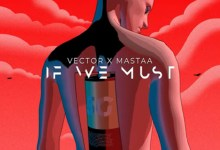 Photo of Vector ft. Masterkraft – If We Must