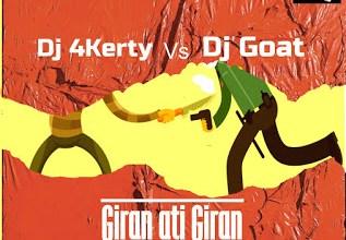 Photo of Dj 4Kerty Vs Dj Goat – Giran Ati Giran Mixtape