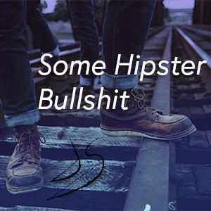 Some Hipster Bullshit