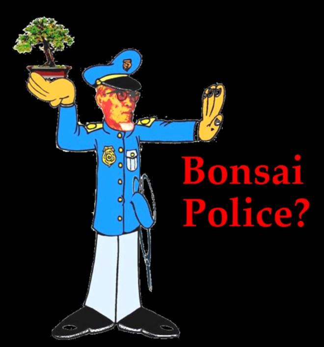 BONSAI POLICE.JPG