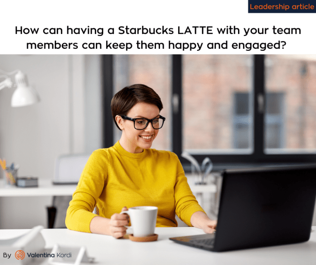 How can having a Starbucks LATTE with your team members can keep them happy and engaged?